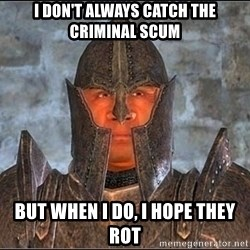 Oblivion - i don't always catch the criminal scum but when i do, i hope they rot
