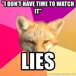 "Fandom Fox - ""I don't have time to watch it"" Lies"