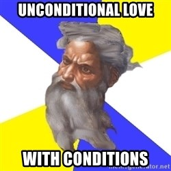 Advice God - Unconditional love with conditions
