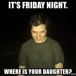 Rapist Edward - It's friday night. Where is your daughter?