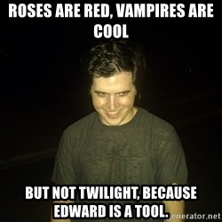Rapist Edward - Roses are red, vampires are cool but not twilight, because edward is a tool.