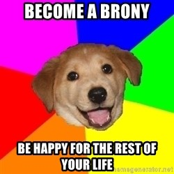 Advice Dog - Become a brony be happy for the rest of your life