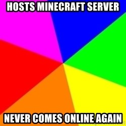 backgrounddd - HOSTS MINECRAFT SERVER NEVER COMES ONLINE AGAIN