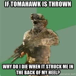 philosoraptor call of duty - If tomahawk is thrown Why do I die when it struck me in the back of my heel?