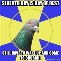 Religion Pidgeon - Seventh day is day of rest Still have to wake up and come to church!
