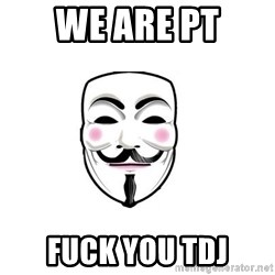 Anon - WE ARE PT FUCK YOU TDJ
