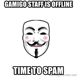Anon - Gamigo Staff is offline Time to spam