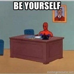 Patient Spiderman - be yourself