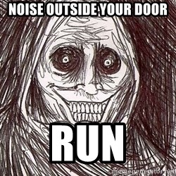 Never alone ghost - noise outside your door run