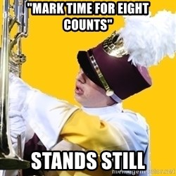 "Baffled Band Guy - ""Mark time for eight counts"" Stands still"