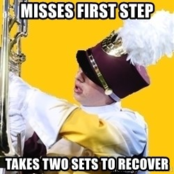 Baffled Band Guy - Misses first step takes two sets to recover