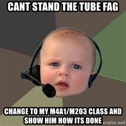 FPS N00b - cant stand the tube fag change to my m4a1/m203 class and show him how its done