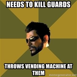 Adam Jensen - Needs to kill guards throws vending machine at them