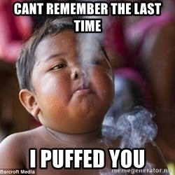 Smoking Baby - cant remember the last time i puffed you