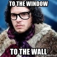 hipster jon snow - to the window to the wall