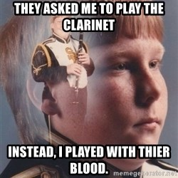 PTSD Clarinet Boy - They asked me to play the clarinet Instead, I played with thier blood.