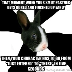 """Roleplaying Rabbit - That moment when your smut partner gets bored and finished up early Then your character has to go from """"Just entered"""" to """"There"""" in five seconds"""