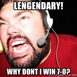 Angry Gamer - LENGENDARY! WHY dont I WIN 7-0?