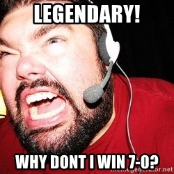 Angry Gamer - legendary! WHY dont I WIN 7-0?