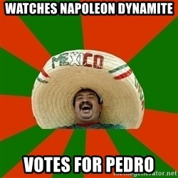 Successful Mexican - watches napoleon dynamite votes for pedro