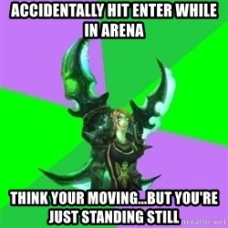 Pro WoW Player - Accidentally hit enter while in arena think your moving...but you're just standing still