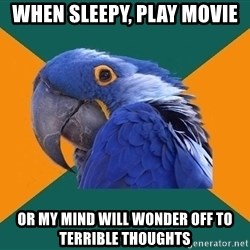 Paranoid Parrot - when sleepy, play movie or my mind will wonder off to terrible thoughts