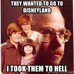 Vengeance Dad - They wanted to go to disneyland I took them to hell