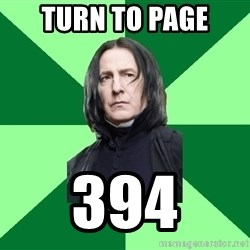Proffessor Snape - Turn to Page 394