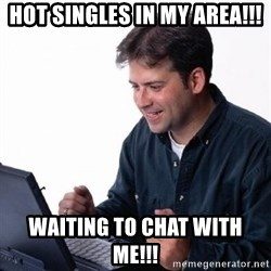 Lonely Computer Guy - Hot singles in my area!!! Waiting to chat with me!!!