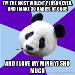 Phts Panda - i'M THE MOST VIOLENT PERSON EVER, AND i make 30 babies at once And I love MY MING YI SHO MUCh