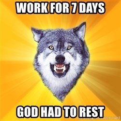 Courage Wolf - Work for 7 days god had to rest