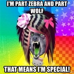 Insanity Scene Wolf - I'm part zebra and part wolf that means i'm special!