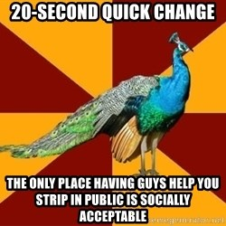 Thespian Peacock - 20-second quick change the only place having guys help you strip in public is socially acceptable