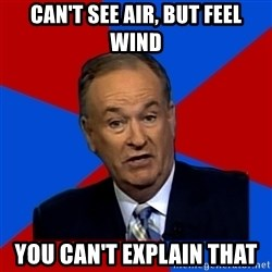 Bill O'Reilly Proves God - Can't see air, but feel wind You can't explain that