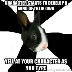 Roleplaying Rabbit - Character starts to develop a mind OF THEIR OWN YEll at your character as you type
