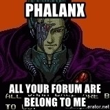 all your base - PHALANX all your forum are belong to me