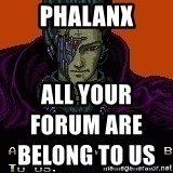 all your base - PHALANX all your forum are belong to us