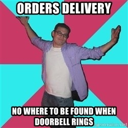 Douchebag Roommate - Orders DELIVERY no where to be found when doorbell rings