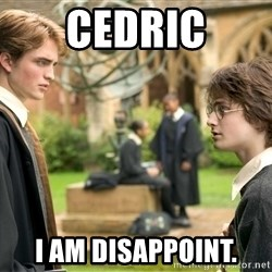 Harry Potter  - cedric i am disappoint.