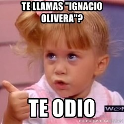 "thumbs up - te llamas ""ignacio olivera""? te odio"