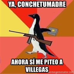 Socially Fed Up Penguin - Ya, conchetumadre ahora sí me piteo a villegas