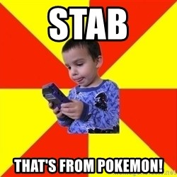 Pokemon Idiot - STAB THAT'S FROM POKEMON!