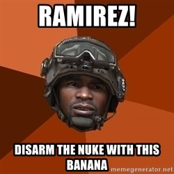 Sgt. Foley - ramirez! disarm the nuke with this banana
