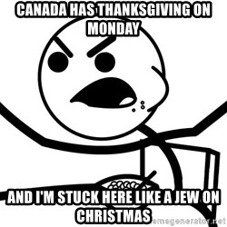Cereal Guy Furiuos - canada has thanksgiving on monday and i'm stuck here like a jew on christmas