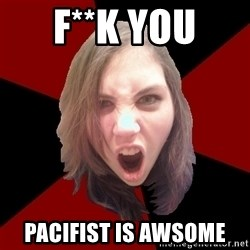 Raging Metal Chick - F**k you  pacifist is awsome
