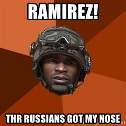 Sgt. Foley - Ramirez! thr russians got my nose