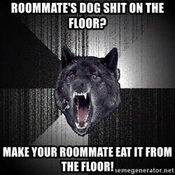 Insanity Wolf - roommate's Dog shit on the floor? make your roommate eat it from the floor!