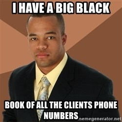 Successful Black Man - I have a Big Black  book of all the CLients phone numbers