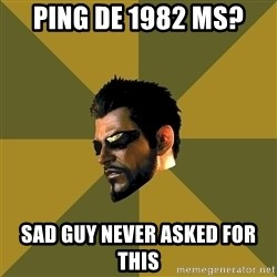 Adam Jensen - PING DE 1982 MS? SAD GUY NEVER ASKED FOR THIS