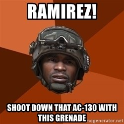 Sgt. Foley - Ramirez! Shoot down that Ac-130 with this grenade
